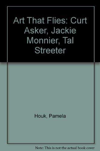 9780937809105: Art That Flies: Curt Asker, Jackie Monnier, Tal Streeter