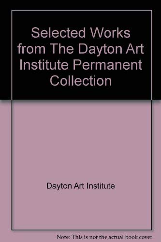 9780937809181: Selected Works from The Dayton Art Institute Permanent Collection