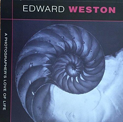 Edward Weston: Photographer's Love of Life: Nyerges, Alexander Lee