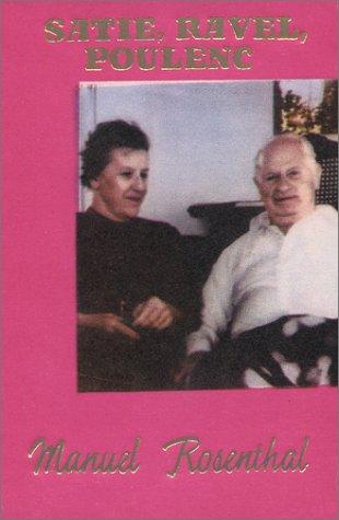 Satie, Ravel, Poulenc: An Intimate Memoir: Rosenthal, Manuel