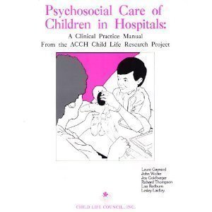 9780937821701: Psychosocial Care of Children in Hospitals: A Clinical Practice Manual From the ACCH Child Life Research Project