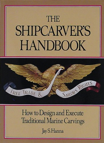 The Shipcarvers Handbook: How to Design and Execute Traditional Marine Carvings: Hanna, Jay S.