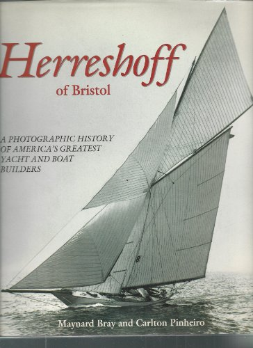 Herreshoff of Bristol: A Photographic History of America's Greatest Yacht and Boat Builders.: ...