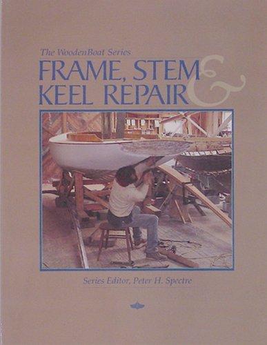 9780937822425: Frame, Stem, and Keel Repair (The Woodenboat Series)