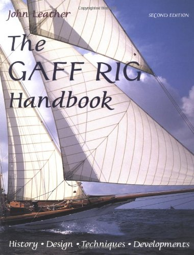 The Gaff Rig Handbook: History, Design, Techniques, Developments: Leather, John