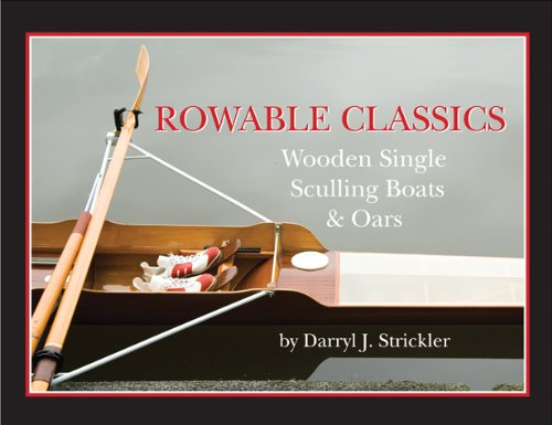 Rowable Classics: Wooden Single Sculling Boats and Oars.: Darryl J. Strickler.