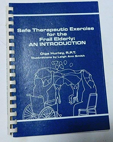 Safe Therapeutic Exercise for the Frail Elderly: An Introduction: Hurley, O