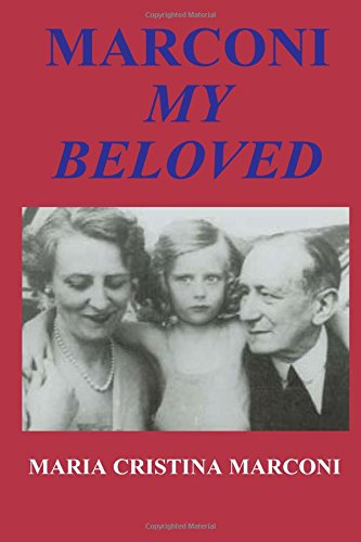 Marconi My Beloved: Marconi, Maria Cristina; First English-Language Edition Edited, Enlarged and ...