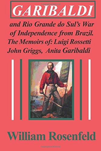 Garibaldi: and Rio Grande do Sul?s War: William Rosenfeld; Adolph