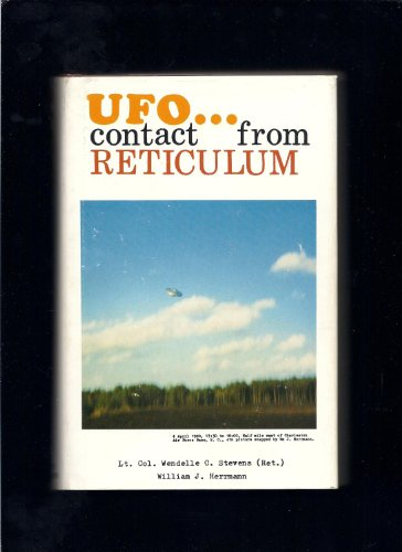 UFO CONTACT FROM RETICULUM - A Report of the Investigation: Stevens, Wendelle C. & Herrmann, ...