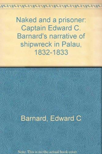 9780937854013: Naked and a prisoner: Captain Edward C. Barnard's narrative of shipwreck in Palau, 1832-1833