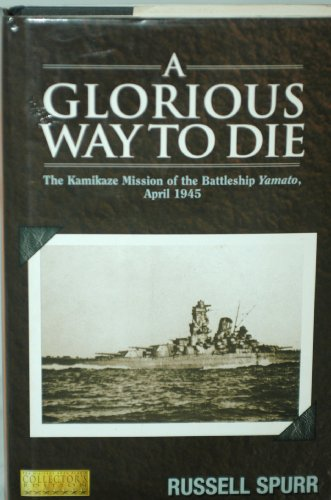 9780937858004: Glorious Way to Die : the Kamikaze Mission of the Battleship Yamato, April 1945 / Russell Spurr