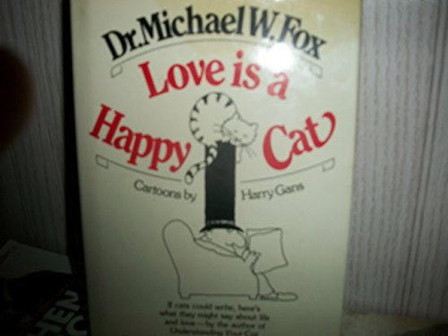 Love Is A Happy Cat: Fox, Michael W.,