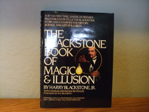 The Blackstone Book of Magic and Illusion: Harry Blackstone, Jr. with Charles and Regina Reynolds *...
