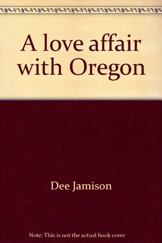 9780937861080: A love affair with Oregon