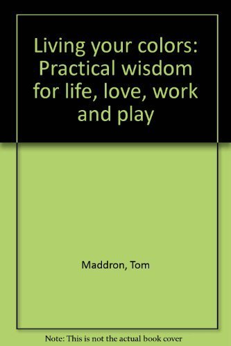 9780937861509: Living your colors: Practical wisdom for life, love, work and play
