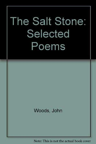 The Salt Stone: Selected Poems: Woods, John