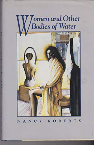 Women and Other Bodies of Water: Roberts, Nancy