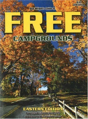 Don Wrights Guide to Free Campgrounds Eastern Edition - Now Includes Campgrounds 12 and Under in the 29 Eastern States (9780937877470) by Wright, Don