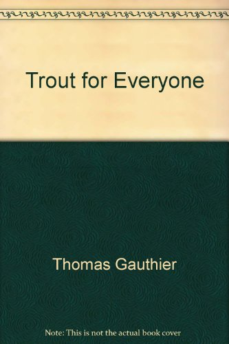 Trout for Everyone: Thomas Gauthier