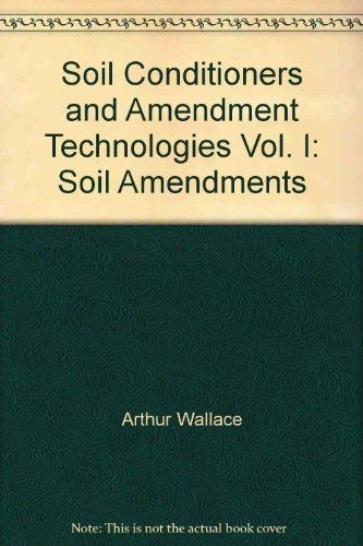 Soil Conditioners and Amendment Technologies Vol. I: Soil Amendments