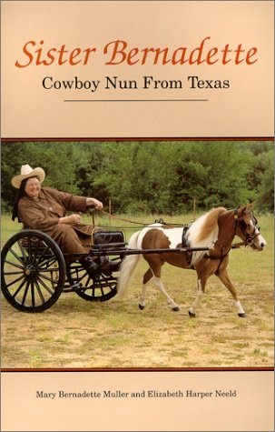 9780937897980: Sister Bernadette: Cowboy nun from Texas : the story of a woman challenged by God