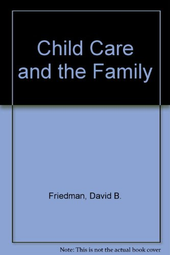 Child Care and the Family: Friedman, David B., Sale, June Solnit, Weinstein, Vivian