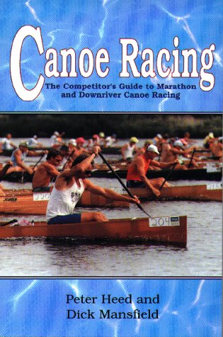 9780937921524: Canoe Racing: The Competitor's Guide to Marathon and Downriver Canoe Racing