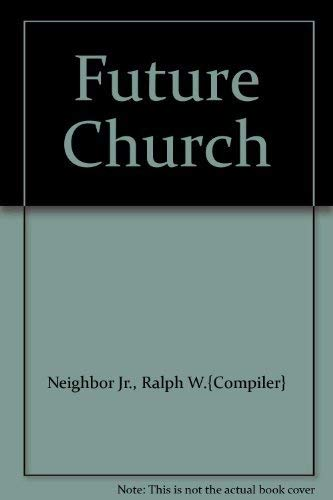 Future Church: Ralph W.{Compiler} Neighbor Jr.