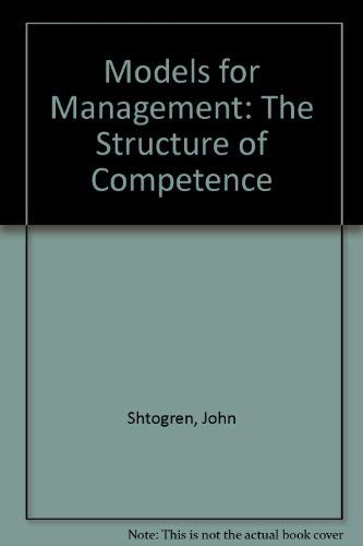 Models for Management: The Structure of Competence: Shtogren, John A.,