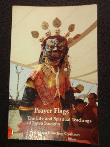 Prayer Flags : The Life and Spiritual: Khenpo K. Gyaltsen