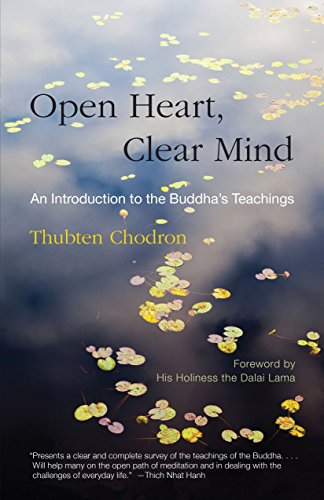 Open Heart, Clear Mind: An Introduction to the Buddha's Teachings (Paperback): Thubten Chodron