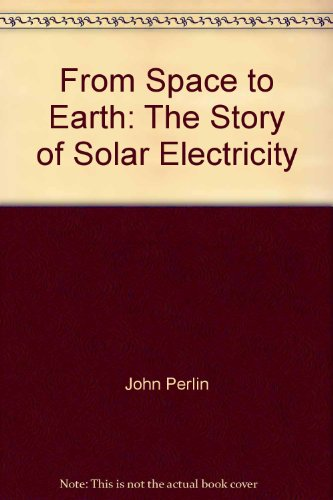 9780937948156: From Space to Earth: The Story of Solar Electricity