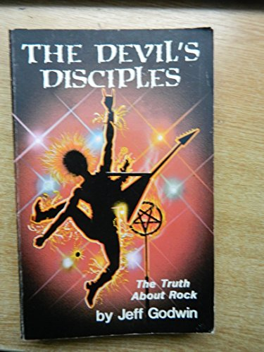 Devil's Disciples: The Truth About Rock Music: Jeff Godwin