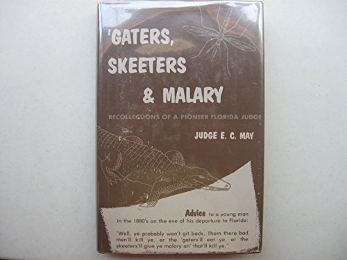 Gaters, Skeeters & Malary: Recollections of a Pioneet Florida Judge: Judge E. C. May