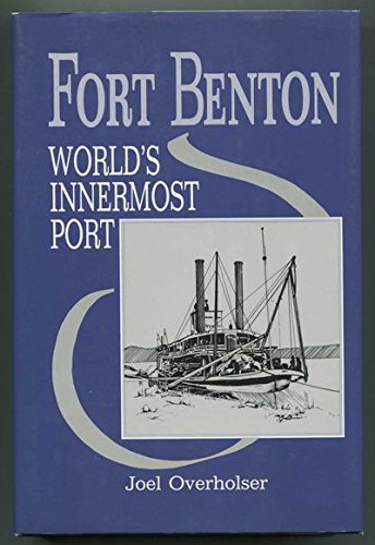 Fort Benton: World's Innermost Port: Overholser, Joel (signed)