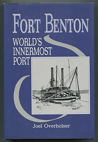 Fort Benton Worlds Innermost Port -- SIGNED by Author: Overholser, Joel