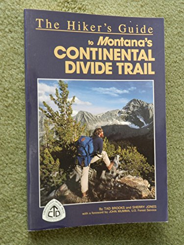 The Hiker's Guide to Montana's Continental Divide Trail (Falcon Guide): Tad Brooks, ...