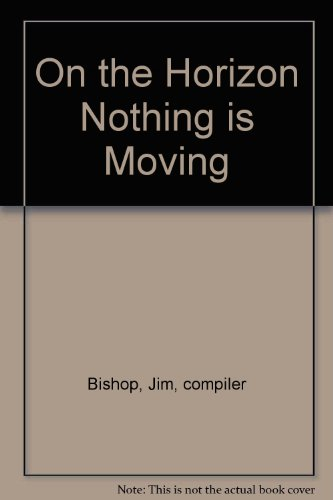 On the Horizon Nothing is Moving: Bishop, Jim (Compiled by)