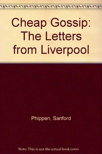Cheap Gossip (The Letters From Liverpool): Phippen, Sanford