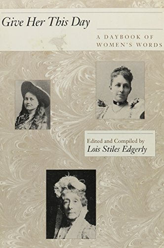 Give Her This Day: a Daybook of Women's Words.: Edgerly, Lois Stiles, Ed.