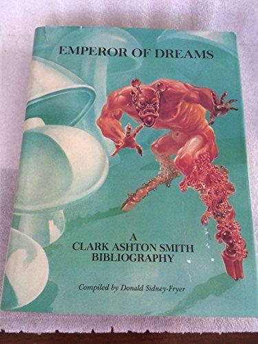 Emperor of Dreams: A Clark Ashton Smith Bibliography: Sidney-Fryer, Donald/Clark Ashton Smith