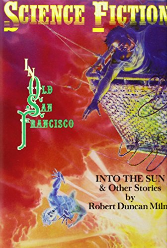 Into the Sun & Other Stories (Science Fiction in Old San Francisco): Milne, Robert Duncan