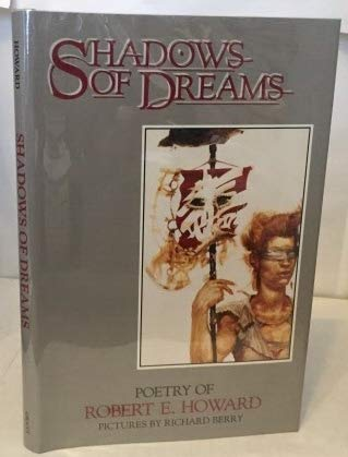SHADOWS OF DREAMS (SIGNED BY THE ARTIST): Howard, Robert E.