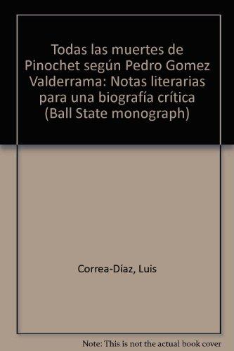 9780937994351: Todas las muertes de Pinochet seg�n Pedro Gomez Valderrama: Notas literarias para una biograf�a cr�tica (Ball State monograph)
