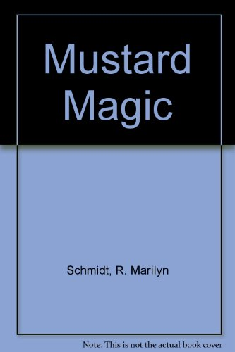 Mustard Magic: Schmidt, R. Marilyn
