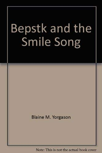 Bepstk and the Smile Song: Blaine M. Yorgason;
