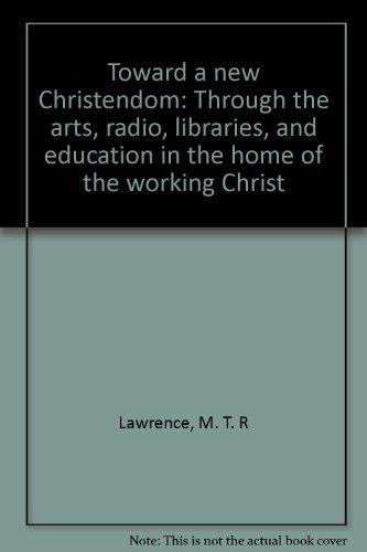 Toward a new Christendom: Through the arts,: M. T. R