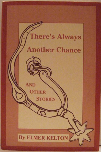 There's Always Another Chance: And Other Stories: Kelton, Elmer &