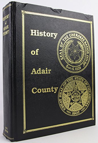 History of Adair County Including Flint and Goingsnake Districts; Oklahoma: Adair County, Oklahoma ...
